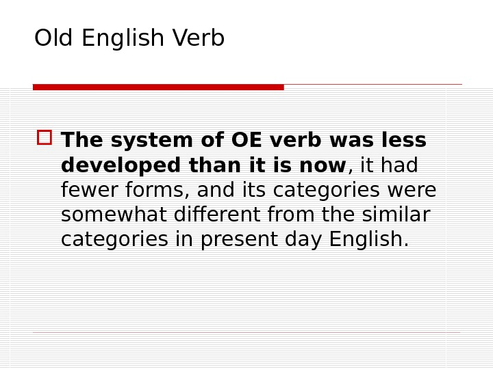 Old English Verb The system of OE verb was less developed than it is now ,