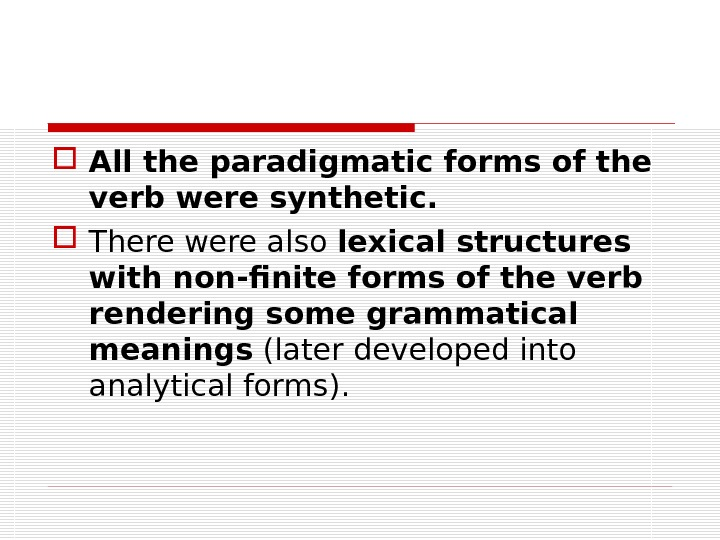 All the paradigmatic forms of the verb were synthetic. There were also lexical structures with