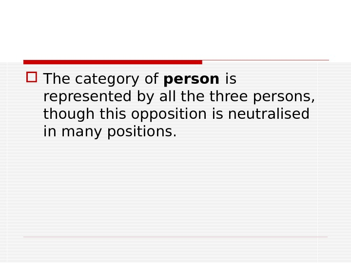 The category of person is represented by all the three persons,  though this opposition