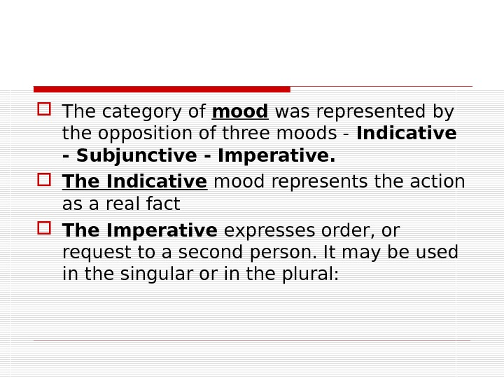 The category of mood was represented by the opposition of three moods - Indicative -