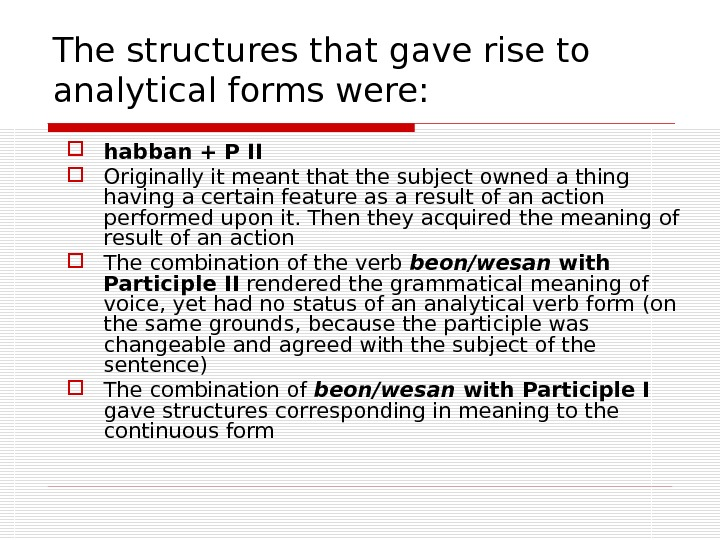 The structures that gave rise to analytical forms were:  habban + P II Originally it