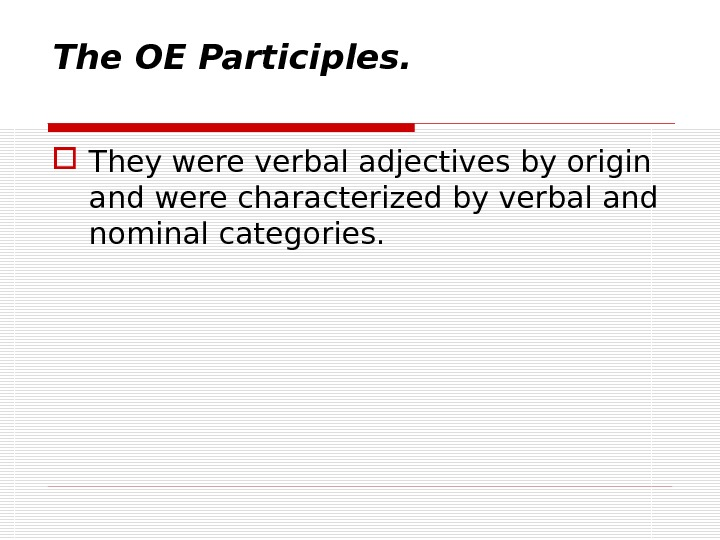 The OE Participles.  They were verbal adjectives by origin and were characterized by verbal and