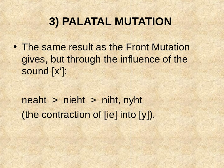 3) PALATAL MUTATION  • The same result as the Front Mutation gives, but