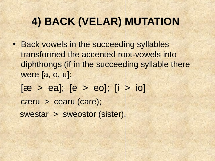 4) BACK (VELAR) MUTATION  • Back vowels in the succeeding syllables transformed the