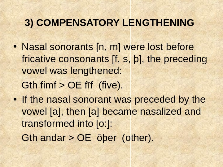 3) COMPENSATORY LENGTHENING  • Nasal sonorants [n, m] were lost before fricative consonants