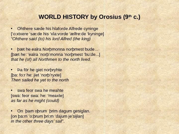 WORLD HISTORY by Orosius (9 th c. ) • Ohthere sæde his hlaforde Alfrede