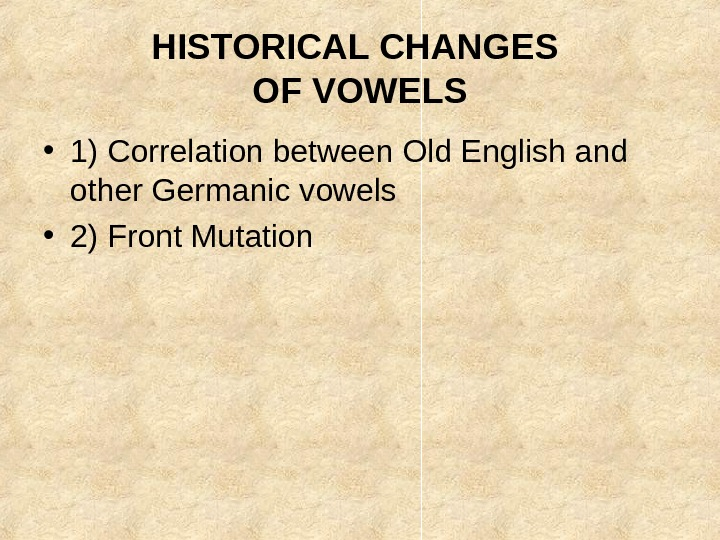 HISTORICAL CHANGES OF VOWELS • 1) Correlation between Old English and other Germanic vowels