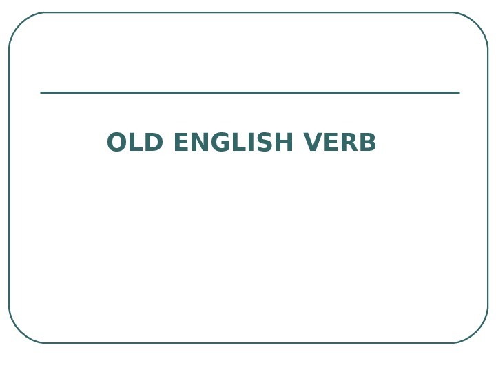 OLD ENGLISH VERB