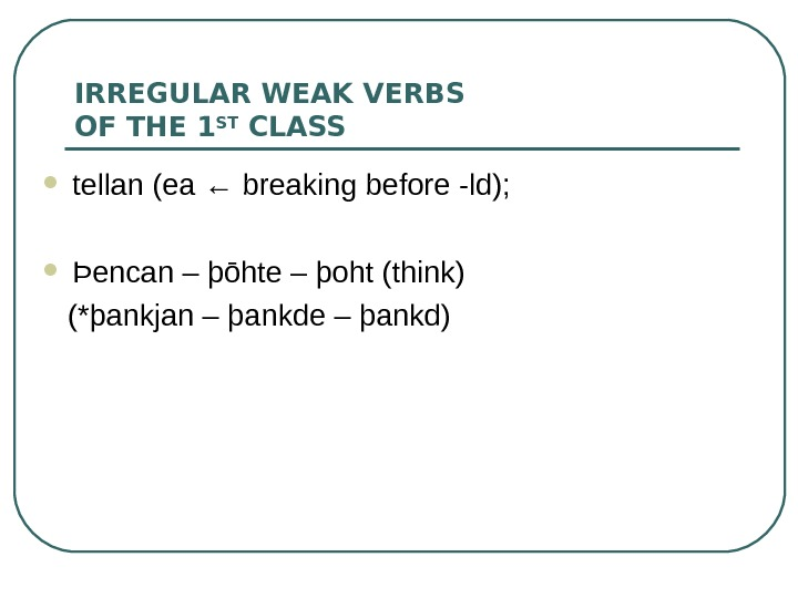 IRREGULAR WEAK VERBS OF THE 1 ST CLASS tellan (ea ← breaking before -ld);