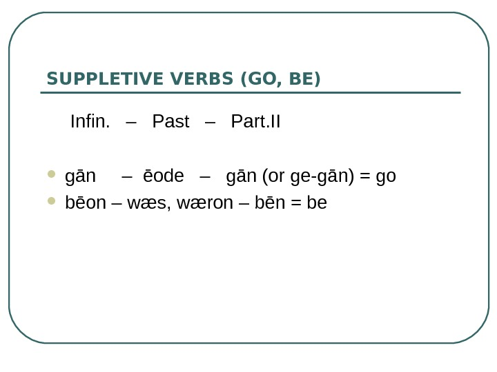 SUPPLETIVE VERBS  (GO, BE) Infin.  –  Past  –  Part.