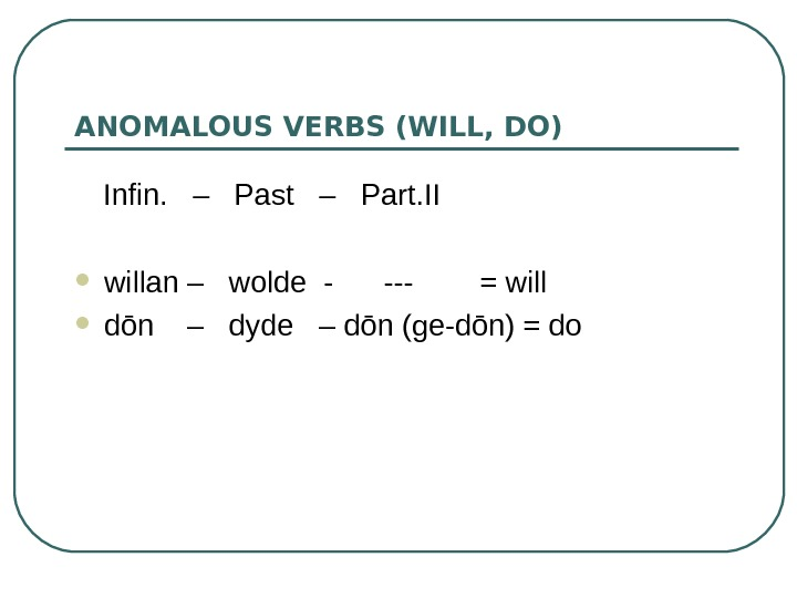 ANOMALOUS VERBS  (WILL, DO) Infin.  –  Past  –  Part.