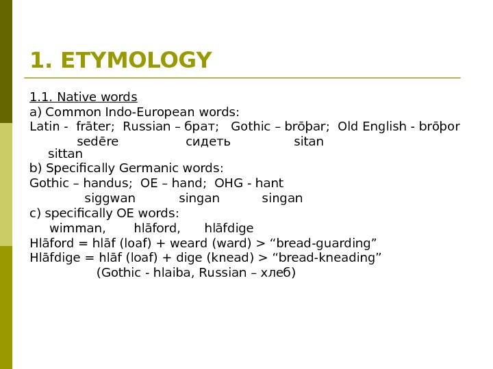 1. ETYMOLOGY  1. 1. Native words  a) Common Indo-European words: Latin -