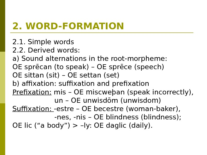 2. WORD-FORMATION 2. 1. Simple words 2. 2. Derived words: a) Sound alternations in