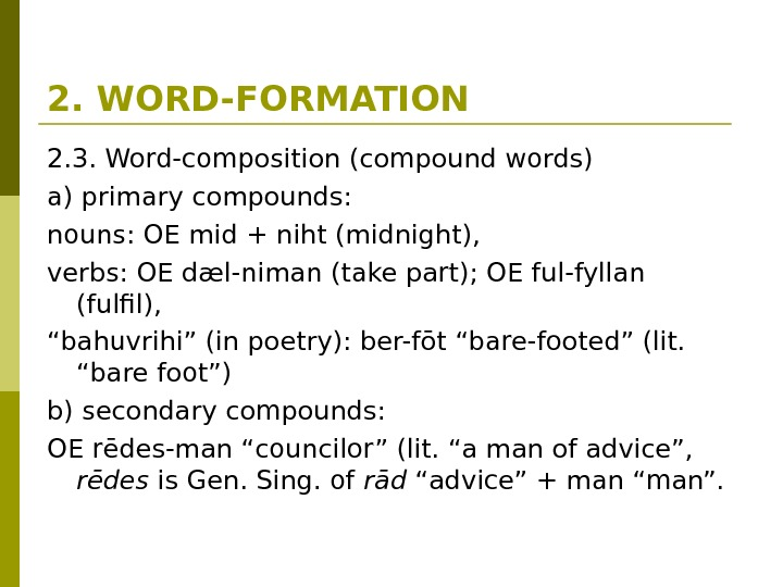 2. WORD-FORMATION 2. 3. Word-composition (compound words) a) primary compounds:  nouns: OE mid