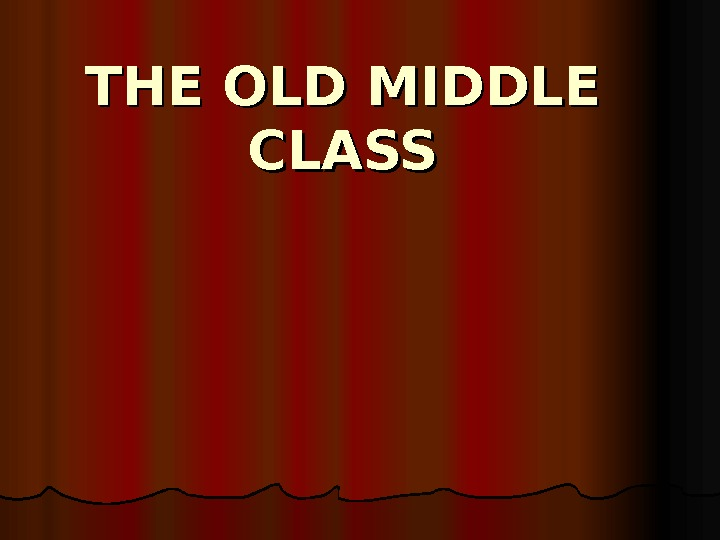 THE OLD MIDDLE CLASS