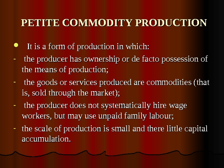 PETITE COMMODITY PRODUCTION  It is a form of production in which: -
