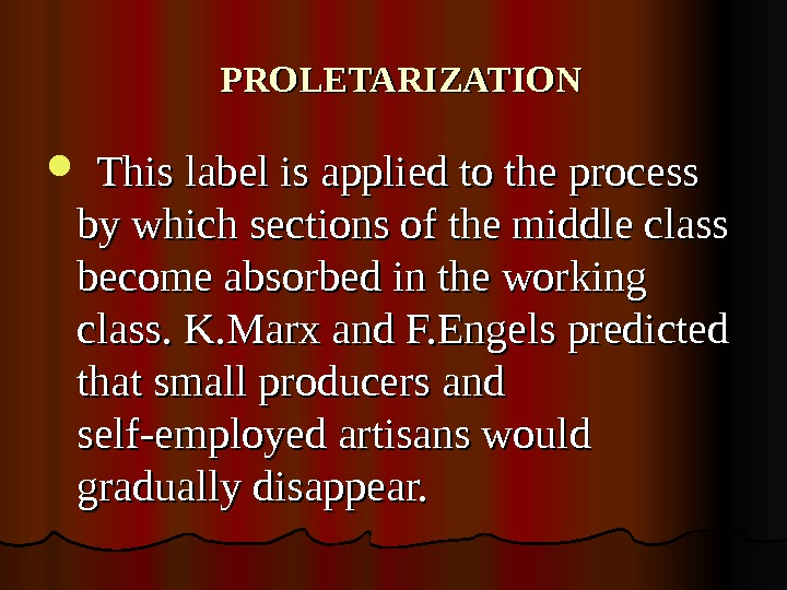 PROLETARIZATION This label is applied to the process by which sections of the middle