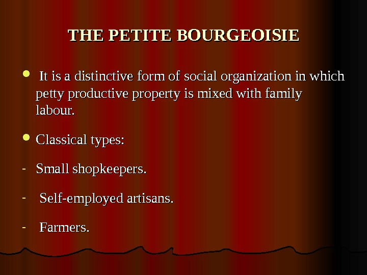 THE PETITE BOURGEOISIE It is a distinctive form of social organization in which petty productive property