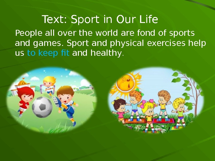 Text: Sport in Our Life People all over the world are fond of sports and games.