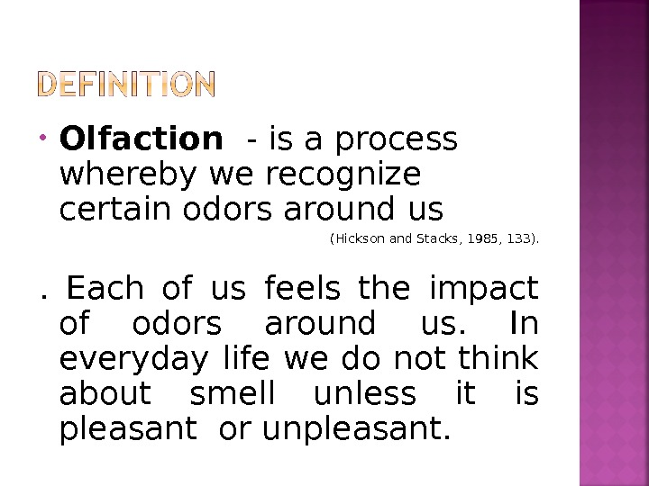 • Olfaction - is a process whereby we recognize certain odors around us ( Hickson