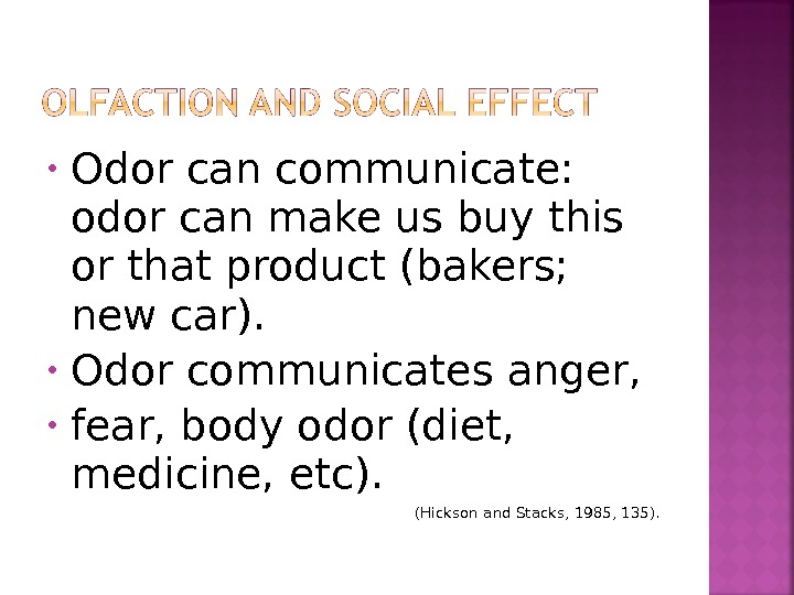• Odor can communicate:  odor can make us buy this or that product (bakers;