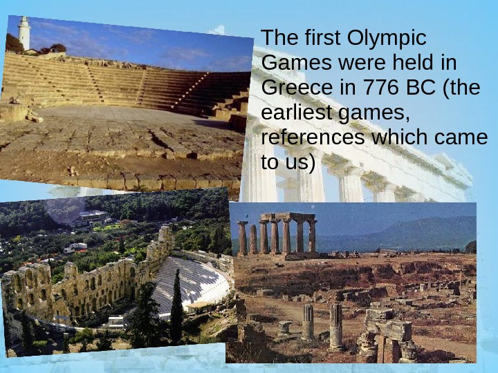 The first Olympic Games were held in Greece in 776 BC (the earliest games,