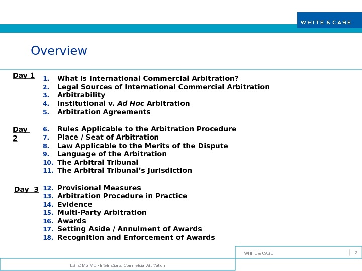 WHITE & CASE ESI at MGIMO - International Commercial Arbitration 2 Overview 1. What is International