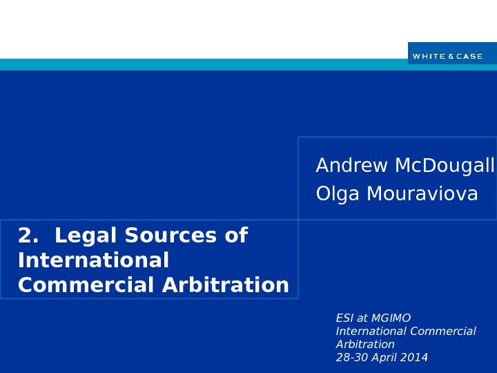 ESI at MGIMO International Commercial Arbitration 28 -30 April 20142.  Legal Sources of International Commercial