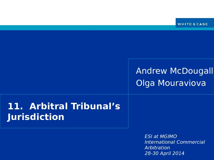 ESI at MGIMO International Commercial Arbitration 28 -30 April 201411.  Arbitral Tribunal's Jurisdiction Andrew Mc.