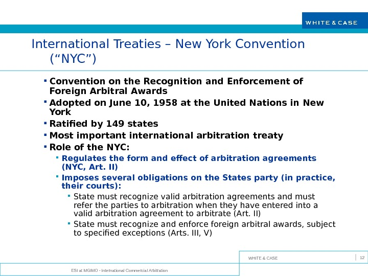 WHITE & CASE ESI at MGIMO - International Commercial Arbitration 12 International Treaties – New York