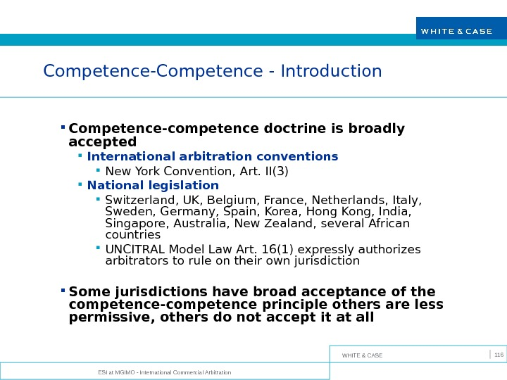 WHITE & CASE ESI at MGIMO - International Commercial Arbitration 116 Competence-Competence - Introduction Competence-competence doctrine