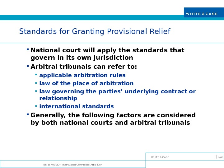 WHITE & CASE ESI at MGIMO - International Commercial Arbitration 123 Standards for Granting Provisional Relief