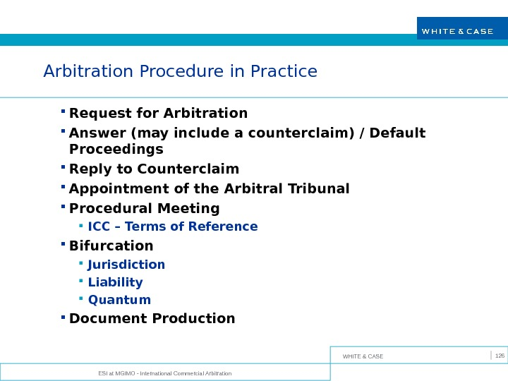WHITE & CASE ESI at MGIMO - International Commercial Arbitration 126 Arbitration Procedure in Practice Request