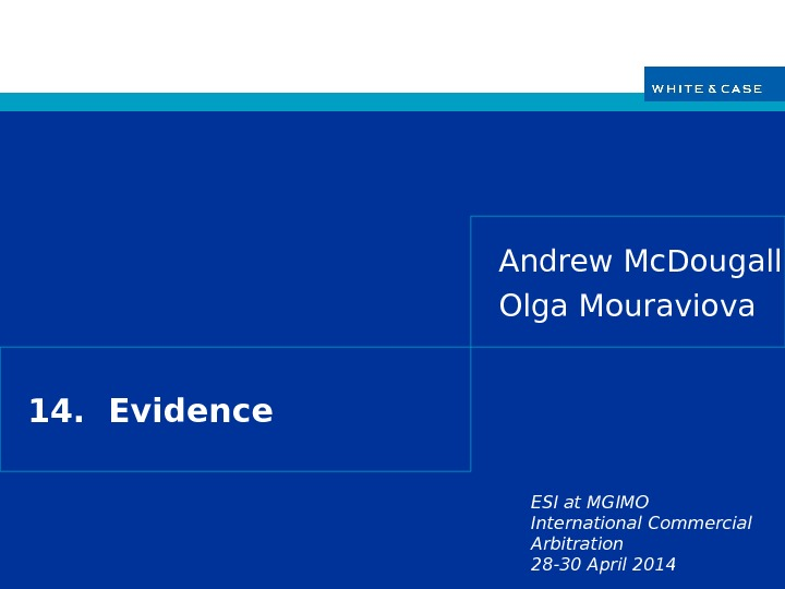 ESI at MGIMO International Commercial Arbitration 28 -30 April 201414.  Evidence Andrew Mc. Dougall Olga