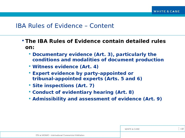 WHITE & CASE ESI at MGIMO - International Commercial Arbitration 132 IBA Rules of Evidence –