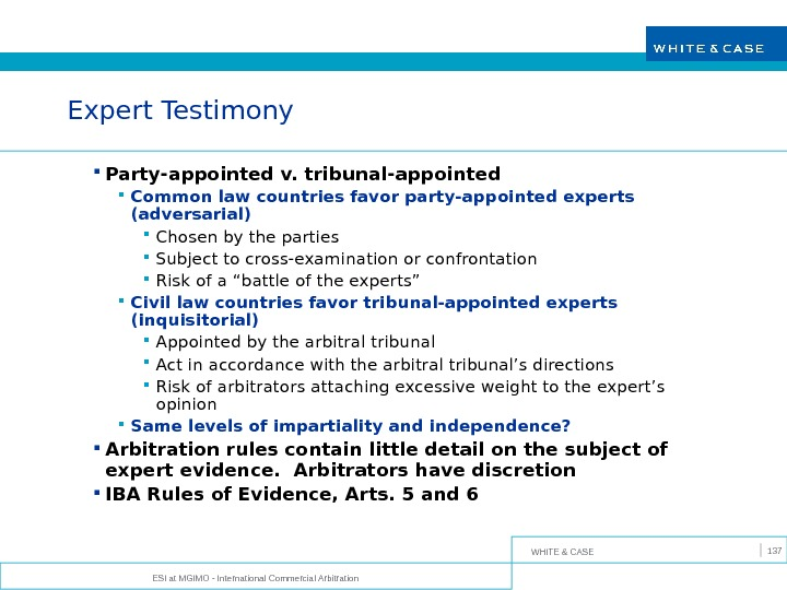WHITE & CASE ESI at MGIMO - International Commercial Arbitration 137 Expert Testimony Party-appointed v. tribunal-appointed
