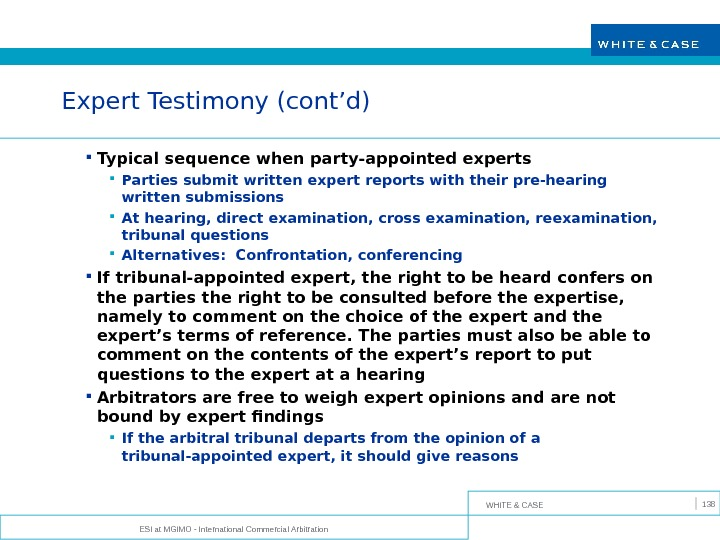 WHITE & CASE ESI at MGIMO - International Commercial Arbitration 138 Expert Testimony (cont'd) Typical sequence