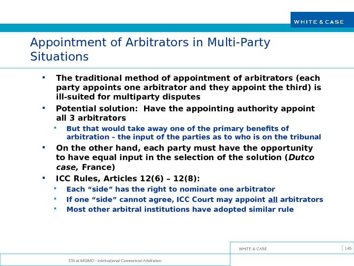 WHITE & CASE ESI at MGIMO - International Commercial Arbitration 145 Appointment of Arbitrators in Multi-Party