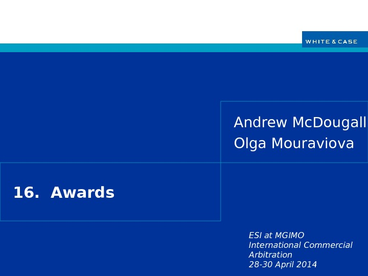 ESI at MGIMO International Commercial Arbitration 28 -30 April 201416.  Awards Andrew Mc. Dougall Olga