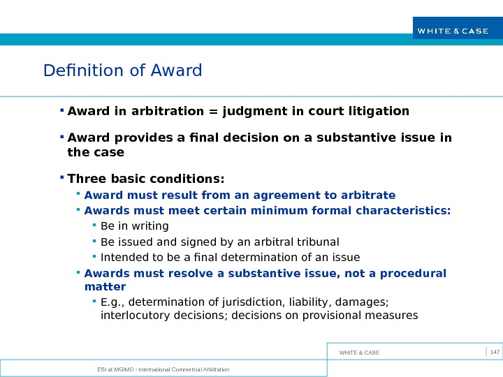 WHITE & CASE ESI at MGIMO - International Commercial Arbitration 147 Definition of Award in arbitration