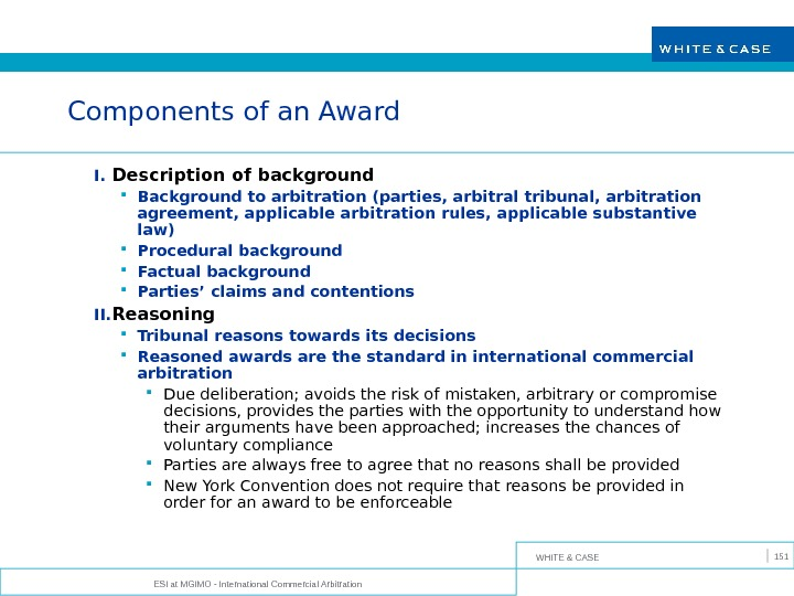 WHITE & CASE ESI at MGIMO - International Commercial Arbitration 151 Components of an Award I.