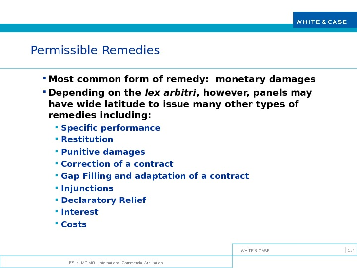 WHITE & CASE ESI at MGIMO - International Commercial Arbitration 154 Permissible Remedies Most common form