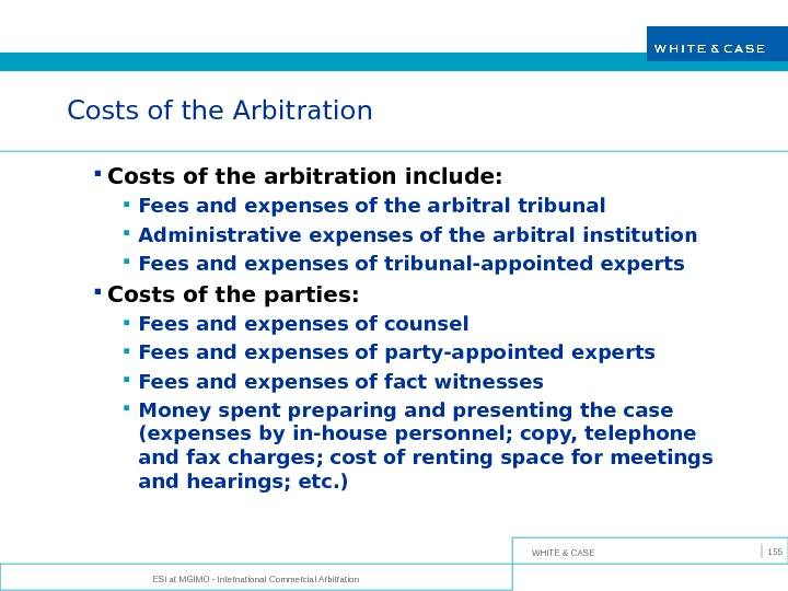 WHITE & CASE ESI at MGIMO - International Commercial Arbitration 155 Costs of the Arbitration Costs