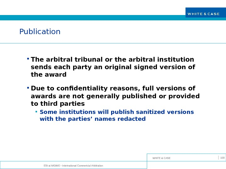 WHITE & CASE ESI at MGIMO - International Commercial Arbitration 158 Publication The arbitral tribunal or