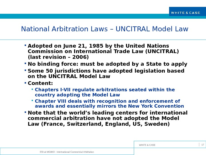 WHITE & CASE ESI at MGIMO - International Commercial Arbitration 17 National Arbitration Laws – UNCITRAL