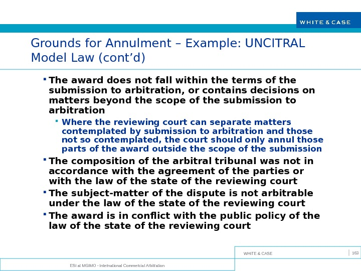 WHITE & CASE ESI at MGIMO - International Commercial Arbitration 163 Grounds for Annulment – Example: