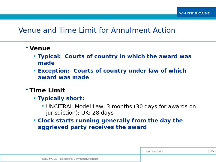 WHITE & CASE ESI at MGIMO - International Commercial Arbitration 164 Venue and Time Limit for