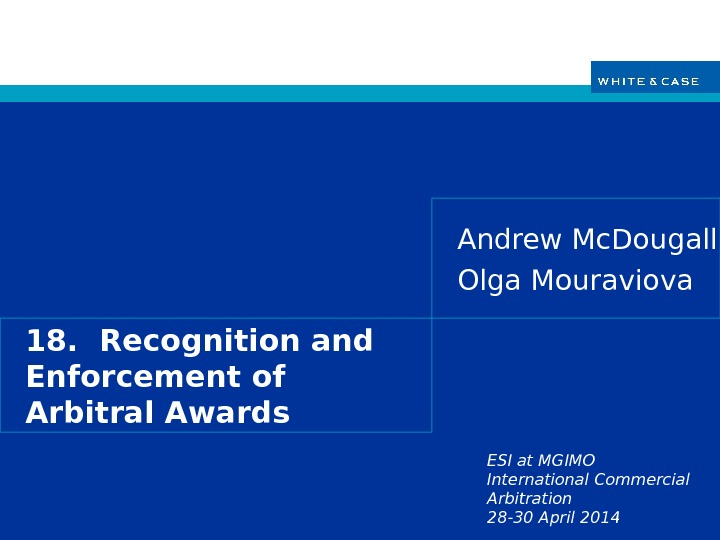 ESI at MGIMO International Commercial Arbitration 28 -30 April 201418.  Recognition and Enforcement of Arbitral
