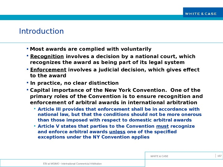 WHITE & CASE ESI at MGIMO - International Commercial Arbitration 167 Introduction Most awards are complied