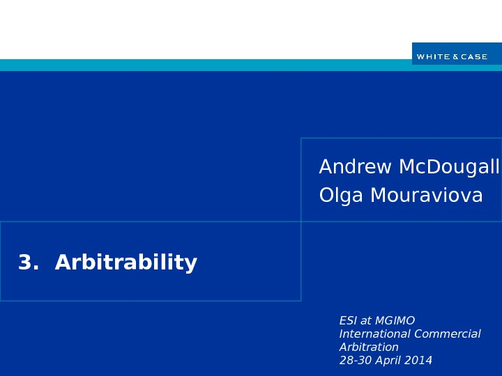 ESI at MGIMO International Commercial Arbitration 28 -30 April 20143.  Arbitrability Andrew Mc. Dougall Olga